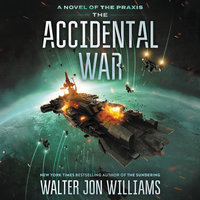 The Accidental War - Walter Jon Williams