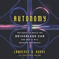 Autonomy - Christopher Shulgan, Lawrence D. Burns