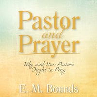 Pastor and Prayer: Why and How Pastors Ought to Pray - E.M. Bounds