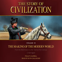 The Story of Civilization Volume 3: The Making of the Modern World - Phillip Campbell