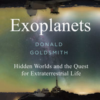 Exoplanets: Hidden Worlds and the Quest for Extraterrestrial Life - Donald Goldsmith