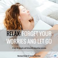 Relax: Forget Your Worries and Let Go. A full 30 minute self directed relaxation session - Norman Brook