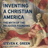 Inventing a Christian America - Steven K. Green