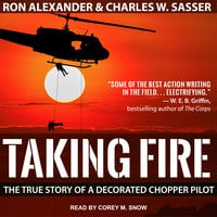 Taking Fire: The True Story of a Decorated Chopper Pilot - Charles W. Sasser, Ron Alexander