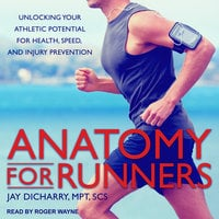Anatomy for Runners: Unlocking Your Athletic Potential for Health, Speed, and Injury Prevention - Jay Dichary