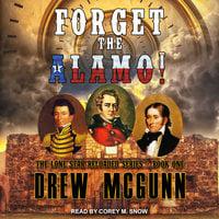 Forget the Alamo! - Drew McGunn