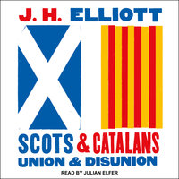 Scots and Catalans: Union and Disunion - J.H. Elliott