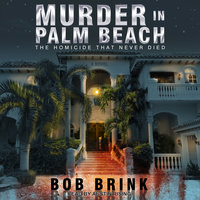 Murder in Palm Beach: The Homicide That Never Died - Bob Brink