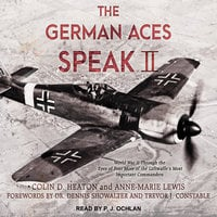 The German Aces Speak II - Colin D. Heaton, Anne-Marie Lewis