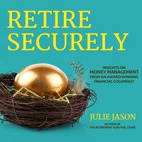 Retire Securely: Insights on Money Management from an Award-Winning Financial Columnist - Julie Jason