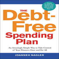 The Debt-Free Spending Plan: An Amazingly Simple Way to Take Control of Your Finances Once and For All - JoAnneh Nagler