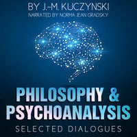 Philosophy and Psychoanalysis : Selected Dialogues - J.-M. Kuczynski