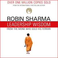 Leadership Wisdom from the Monk Who Sold His Ferrari: The 8 Rituals of Visionary Leaders - Robin Sharma