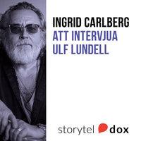 Att intervjua Ulf Lundell - Ingrid Carlberg
