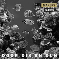 Door dik en dun - MakersRadio