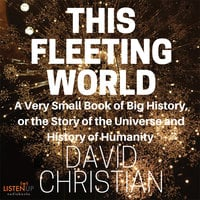 This Fleeting World:A Very Small Book of Big History: The Story of the Universe and History of Humanity - David Christian