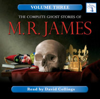 The Complete Ghost Stories of M. R. James, Vol. 3 - M.R. James
