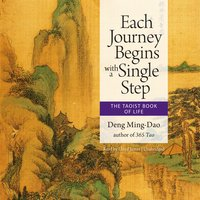 Each Journey Begins with a Single Step - Deng Ming-Dao