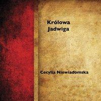 Królowa Jadwiga - Cecylia Niewiadomska