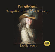 Pod gilotyną. Tragedia śmierci pani Dubarry - Leo Belmont