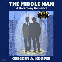 The Middle Man: A Broadway Romance - Gregory A. Kompes