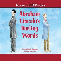 Abraham Lincoln's Dueling Words - Donna Janell Bowman