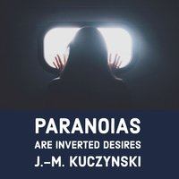 Paranoias are Inverted Desires - J.-M. Kuczynski