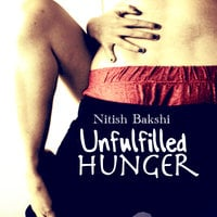 UNFULFILLED HUNGER - Nitish Bakshi
