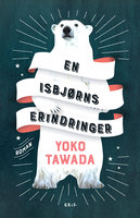 En isbjørns erindringer - Yoko Tawada