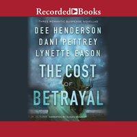 The Cost of Betrayal - Dani Pettrey, Lynette Eason, Dee Henderson