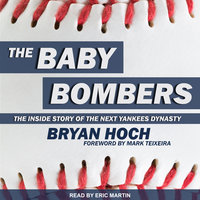 The Baby Bombers: The Inside Story of the Next Yankees Dynasty - Bryan Hoch