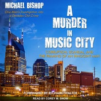 A Murder in Music City: Corruption, Scandal, and the Framing of an Innocent Man - Michael Bishop
