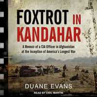 Foxtrot in Kandahar: A Memoir of a CIA Officer in Afghanistan at the Inception of America's Longest War - Duane Evans