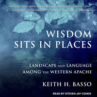 Wisdom Sits in Places: Landscape and Language Among the Western Apache - Keith H. Basso
