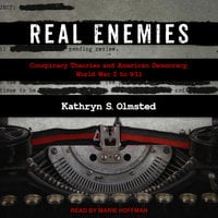 Real Enemies: Conspiracy Theories and American Democracy, World War I to 9/11 - Kathryn S. Olmstead