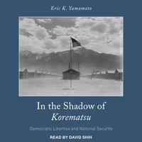 In the Shadow of Korematsu - Eric K. Yamamoto