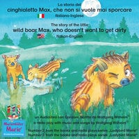 La storia del cinghialetto Max, che non si vuole mai sporcare. Italiano-Inglese / The story of the little wild boar Max, who doesn't want to get dirty. Italian-English. - Wolfgang Wilhelm