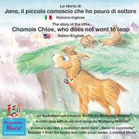La storia di Jana, il piccolo camoscio che ha paura di saltare. Italiano-Inglese / The story of the little Chamois Chloe, who does not want to leap. Italian-English. - Wolfgang Wilhelm