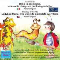 La storia di Bella la coccinella, che vuole disegnare punti dappertutto. Italiano-Inglese / The story of the little Ladybird Marie, who wants to paint dots everythere. Italian-English. - Wolfgang Wilhelm