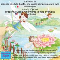 La storia di piccola libellula Lolita, che vuole sempre aiutare tutti. Italiano-Inglese / The story of Diana, the little dragonfly who wants to help everyone. Italian-English. - Wolfgang Wilhelm