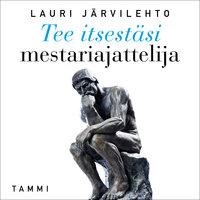 Tee itsestäsi mestariajattelija - Lauri Järvilehto