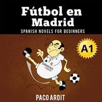 Fútbol en Madrid - Paco Ardit
