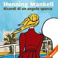 Ricordi di un angelo sporco - Henning Mankell