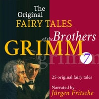 The Original Fairy Tales of the Brothers Grimm. Part 7 of 8. - Brothers Grimm