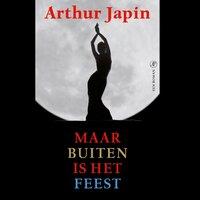 Maar buiten is het feest - Arthur Japin