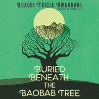 Buried Beneath the Baobab Tree - Adaobi Tricia Nwaubani, Viviana Mazza