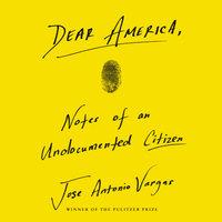 Dear America - Jose Antonio Vargas