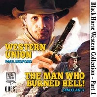 Black Horse Western Collection: Western Union & The Man Who Burned Hell! - Paul Bedford, Sam Clancy
