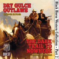 Black Horse Western Collection Part 2: Dry Gulch Outlaws & The Dark Trail to Nowhere - George Snyder,Harry Jay Thorn