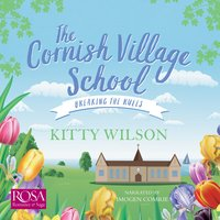 The Cornish Village School: Breaking the Rules - Kitty Wilson